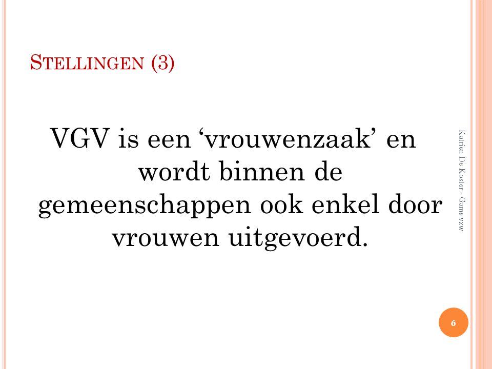 S TELLINGEN (3) VGV is een 'vrouwenzaak' en wordt binnen de gemeenschappen ook enkel door vrouwen uitgevoerd. 6 Katrien De Koster - Gams vzw
