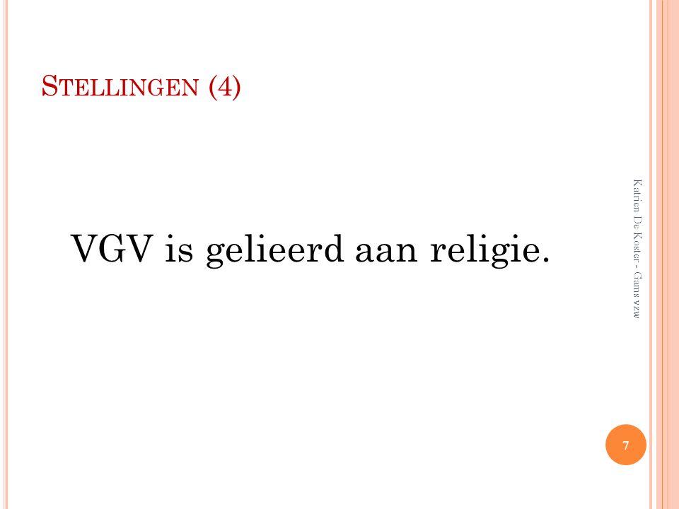 S TELLINGEN (4) VGV is gelieerd aan religie. 7 Katrien De Koster - Gams vzw