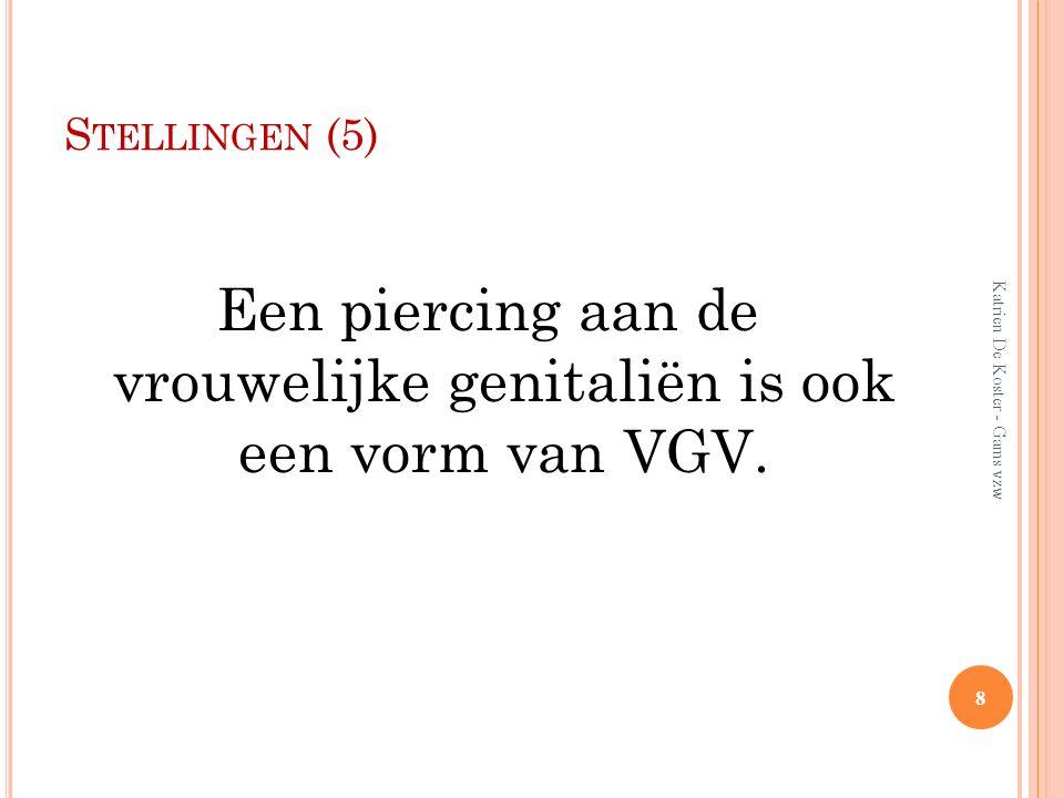 S TELLINGEN (5) Een piercing aan de vrouwelijke genitaliën is ook een vorm van VGV. 8 Katrien De Koster - Gams vzw