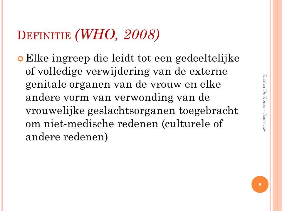 D EFINITIE (WHO, 2008) Elke ingreep die leidt tot een gedeeltelijke of volledige verwijdering van de externe genitale organen van de vrouw en elke and