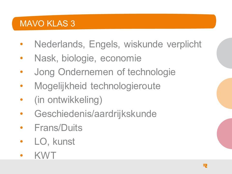MAVO KLAS 3 Nederlands, Engels, wiskunde verplicht Nask, biologie, economie Jong Ondernemen of technologie Mogelijkheid technologieroute (in ontwikkeling) Geschiedenis/aardrijkskunde Frans/Duits LO, kunst KWT