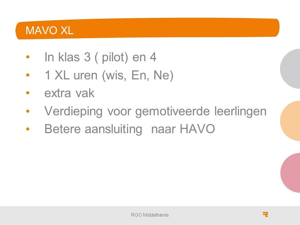 MAVO XL In klas 3 ( pilot) en 4 1 XL uren (wis, En, Ne) extra vak Verdieping voor gemotiveerde leerlingen Betere aansluiting naar HAVO RGO Middelharnis