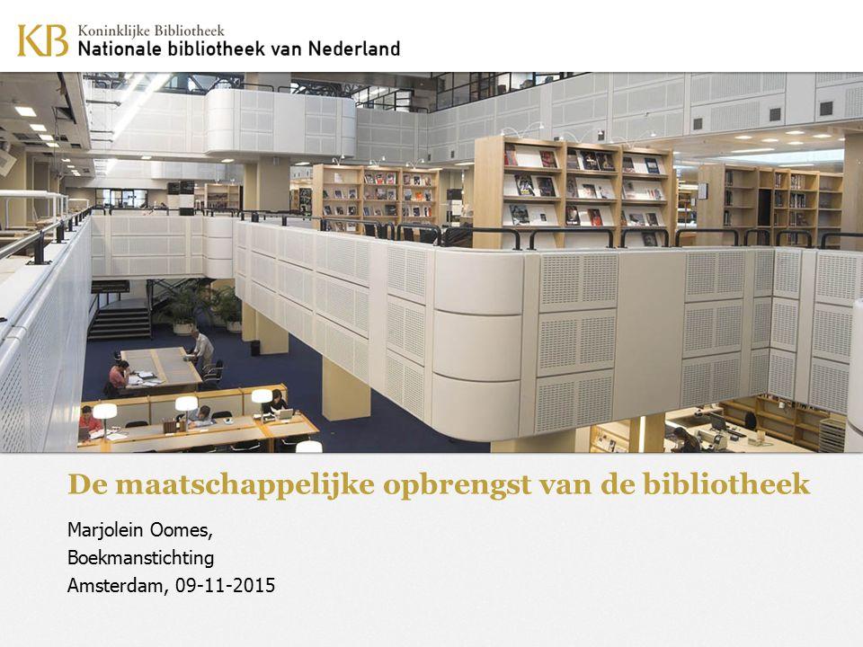 De maatschappelijke opbrengst van de bibliotheek Marjolein Oomes, Boekmanstichting Amsterdam, 09-11-2015