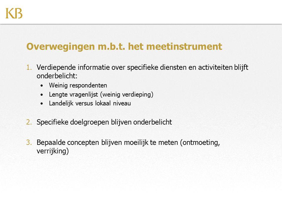 Overwegingen m.b.t. het meetinstrument 1.Verdiepende informatie over specifieke diensten en activiteiten blijft onderbelicht: Weinig respondenten Leng