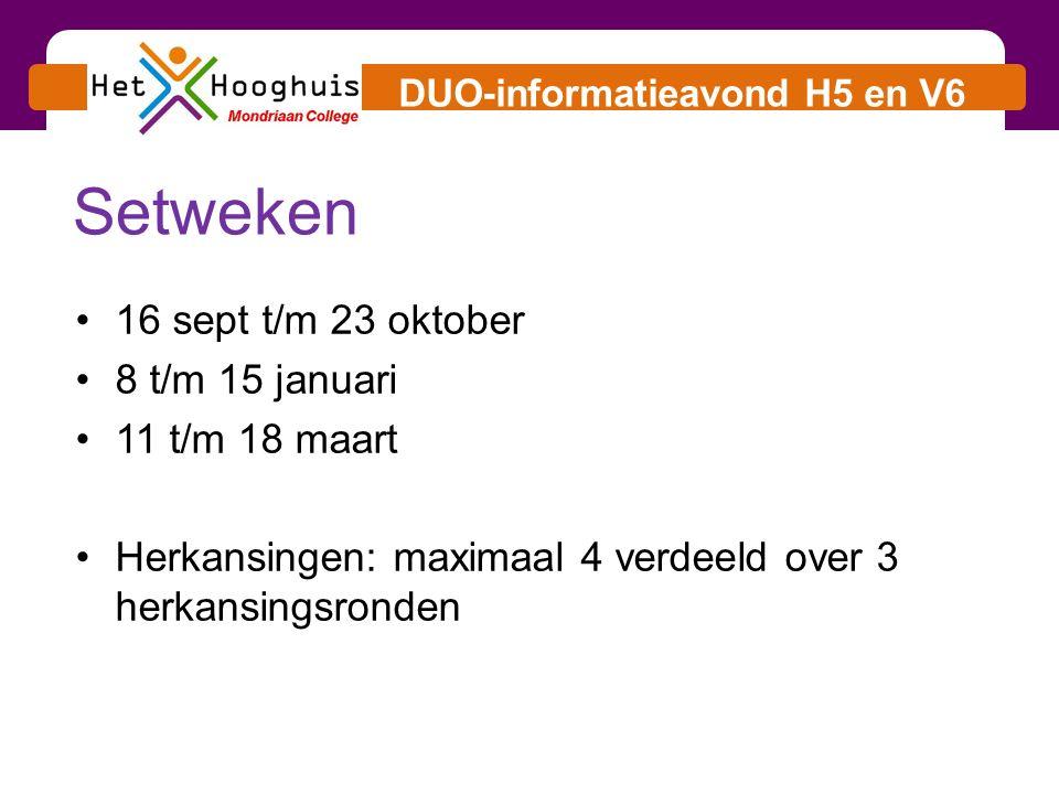 DUO-informatieavond H5 en V6 Setweken 16 sept t/m 23 oktober 8 t/m 15 januari 11 t/m 18 maart Herkansingen: maximaal 4 verdeeld over 3 herkansingsronden