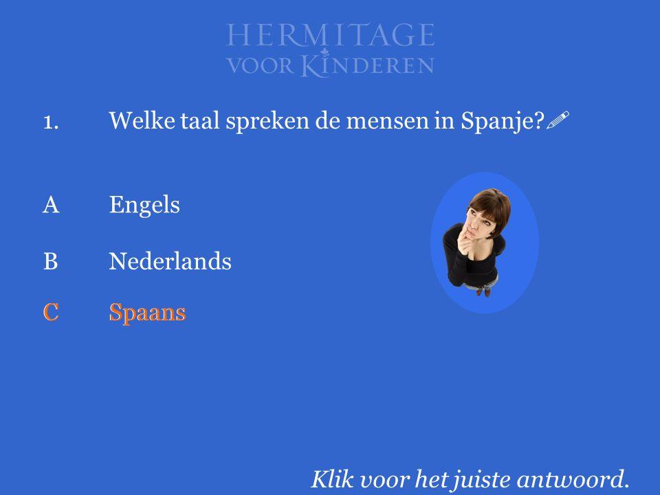 1.Welke taal spreken de mensen in Spanje?  Klik voor het juiste antwoord. AEngels BNederlands CSpaans