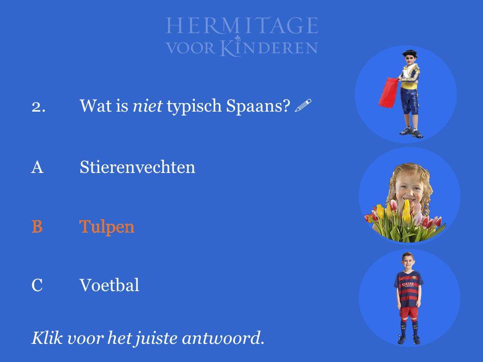 2.Wat is niet typisch Spaans?  Klik voor het juiste antwoord. A Stierenvechten BTulpen CVoetbal BTulpen