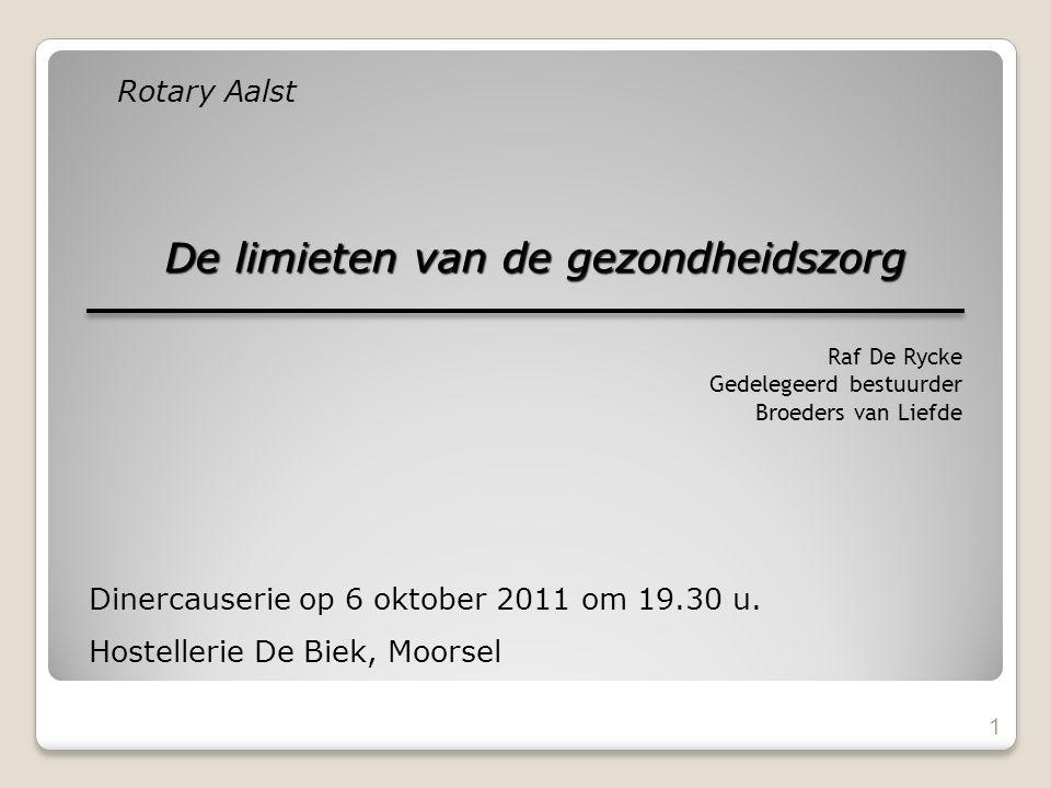 Rotary Aalst De limieten van de gezondheidszorg 1 Raf De Rycke Gedelegeerd bestuurder Broeders van Liefde Dinercauserie op 6 oktober 2011 om 19.30 u.