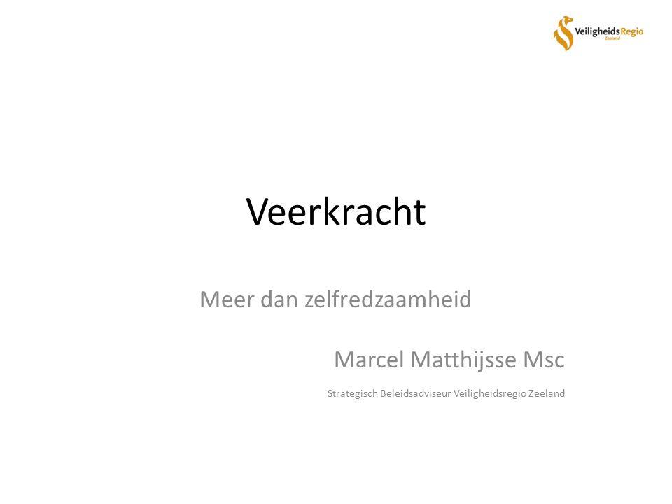 Veerkracht Meer dan zelfredzaamheid Marcel Matthijsse Msc Strategisch Beleidsadviseur Veiligheidsregio Zeeland