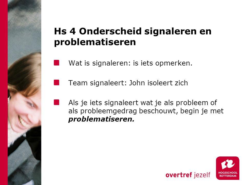 Hs 4 Onderscheid signaleren en problematiseren Wat is signaleren: is iets opmerken.