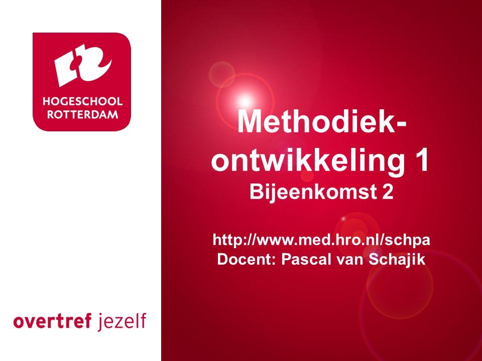 Presentatie titel Rotterdam, 00 januari 2007 Methodiek- ontwikkeling 1 Bijeenkomst 2 http://www.med.hro.nl/schpa Docent: Pascal van Schajik