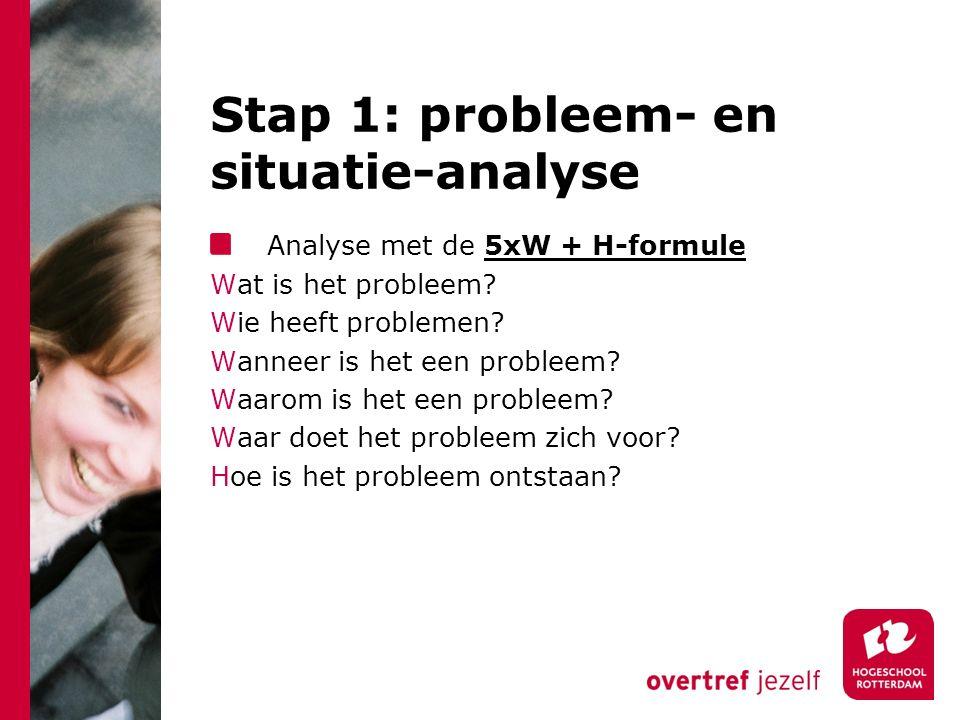 Stap 1: probleem- en situatie-analyse Analyse met de 5xW + H-formule Wat is het probleem.