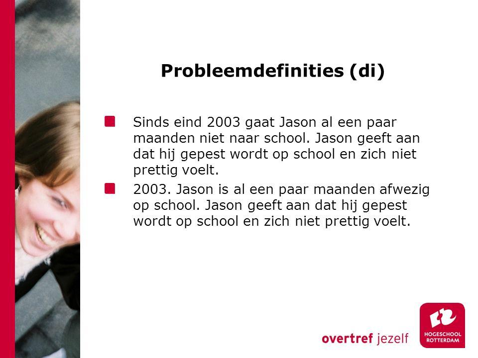 Probleemdefinities (di) Sinds eind 2003 gaat Jason al een paar maanden niet naar school.