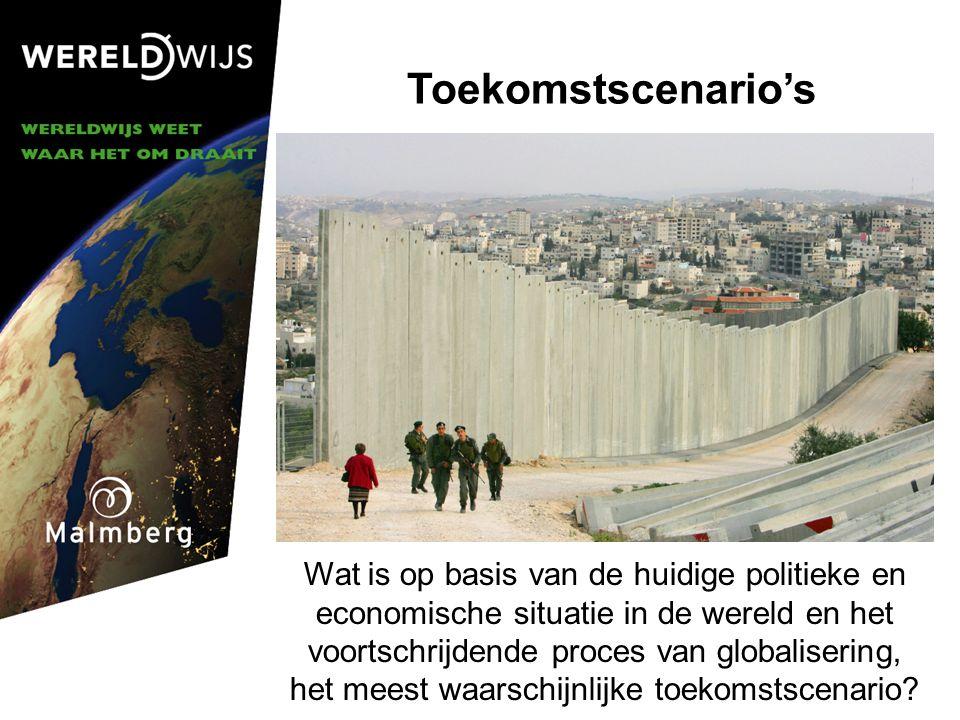 Toekomstscenario's Wat is op basis van de huidige politieke en economische situatie in de wereld en het voortschrijdende proces van globalisering, het meest waarschijnlijke toekomstscenario?