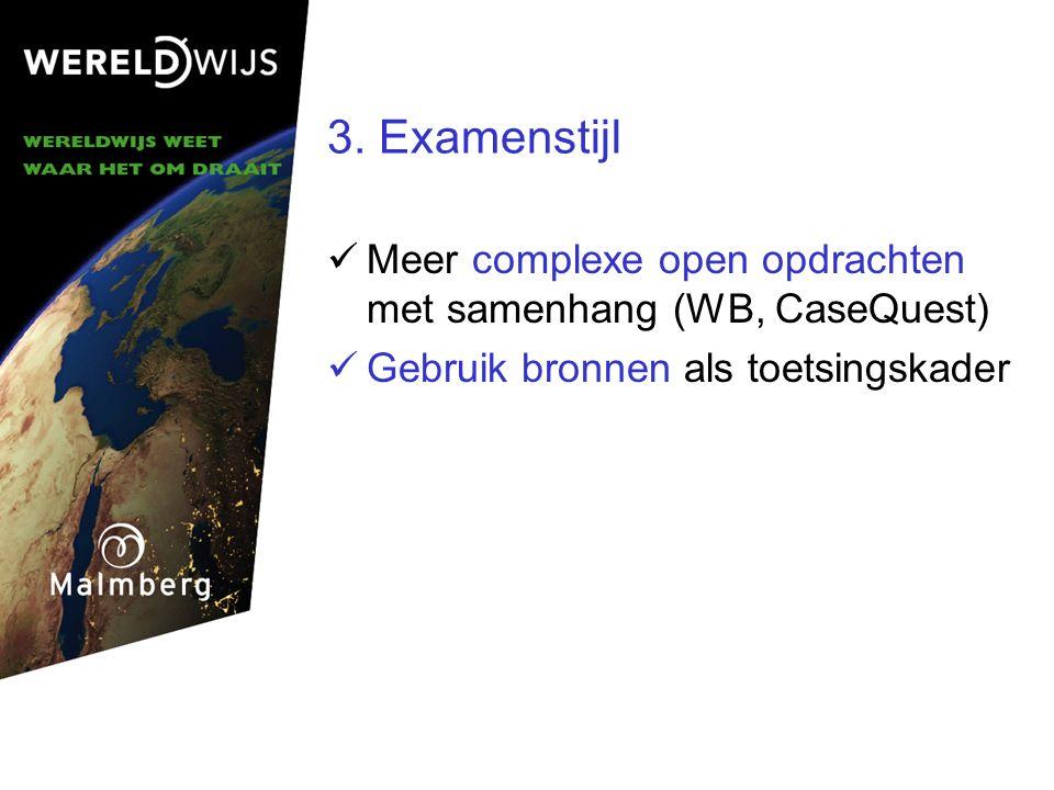 3. Examenstijl Meer complexe open opdrachten met samenhang (WB, CaseQuest) Gebruik bronnen als toetsingskader