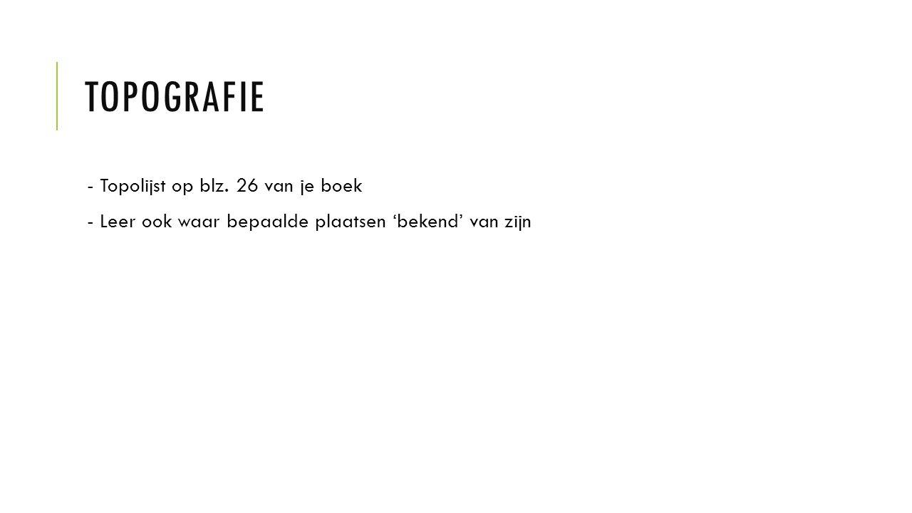 TOPOGRAFIE - Topolijst op blz. 26 van je boek - Leer ook waar bepaalde plaatsen 'bekend' van zijn
