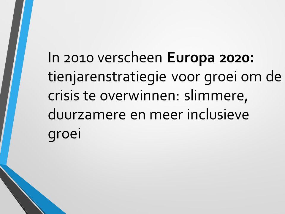 In 2010 verscheen Europa 2020: tienjarenstratiegie voor groei om de crisis te overwinnen: slimmere, duurzamere en meer inclusieve groei