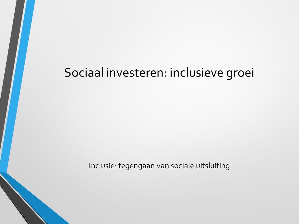Sociaal investeren: inclusieve groei Inclusie: tegengaan van sociale uitsluiting