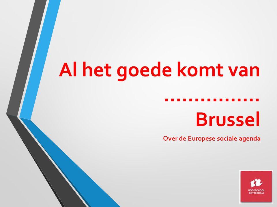 Al het goede komt van ……………. Brussel Over de Europese sociale agenda