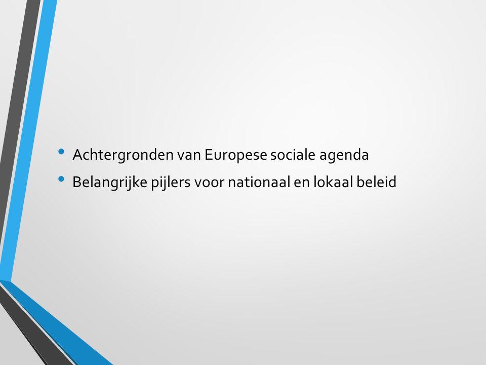 Achtergronden van Europese sociale agenda Belangrijke pijlers voor nationaal en lokaal beleid