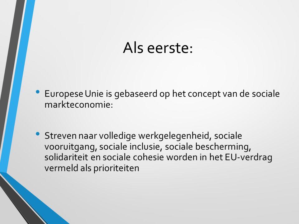 Als eerste: Europese Unie is gebaseerd op het concept van de sociale markteconomie: Streven naar volledige werkgelegenheid, sociale vooruitgang, sociale inclusie, sociale bescherming, solidariteit en sociale cohesie worden in het EU-verdrag vermeld als prioriteiten