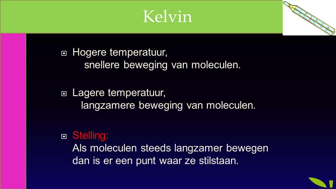  Hogere temperatuur, snellere beweging van moleculen.  Lagere temperatuur, langzamere beweging van moleculen.  Stelling: Als moleculen steeds langz