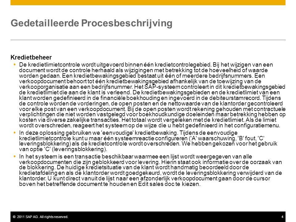 ©2011 SAP AG. All rights reserved.4 Gedetailleerde Procesbeschrijving Kredietbeheer  De kredietlimietcontrole wordt uitgevoerd binnen één kredietcont