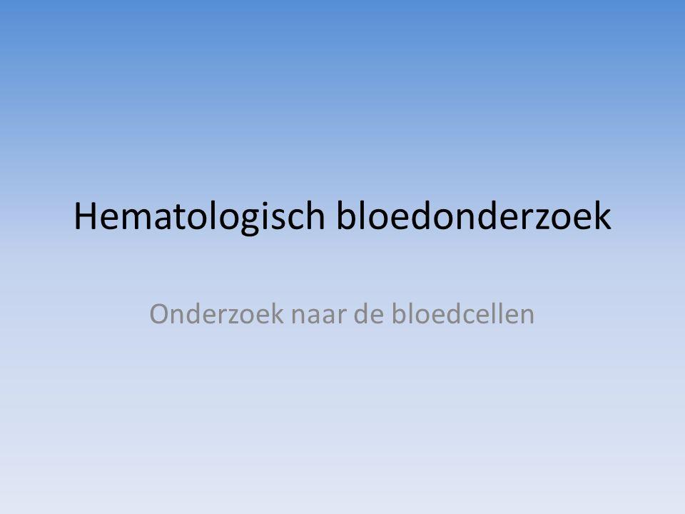 Hematologisch bloedonderzoek Onderzoek naar de bloedcellen