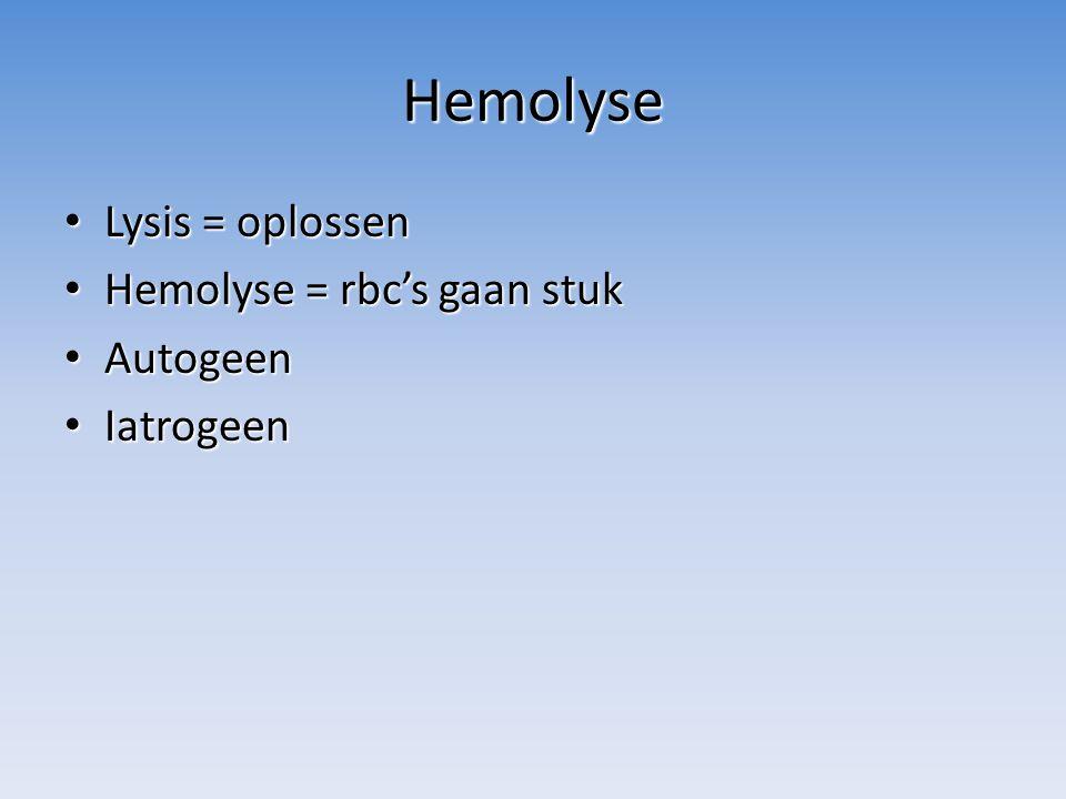 Hemolyse Lysis = oplossen Lysis = oplossen Hemolyse = rbc's gaan stuk Hemolyse = rbc's gaan stuk Autogeen Autogeen Iatrogeen Iatrogeen