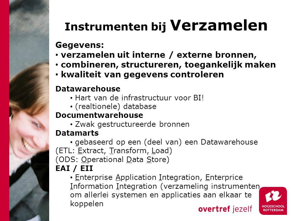 Instrumenten bij Verzamelen Gegevens: verzamelen uit interne / externe bronnen, combineren, structureren, toegankelijk maken kwaliteit van gegevens co