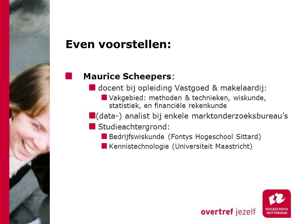 Even voorstellen: Maurice Scheepers: docent bij opleiding Vastgoed & makelaardij: Vakgebied: methoden & technieken, wiskunde, statistiek, en financiël