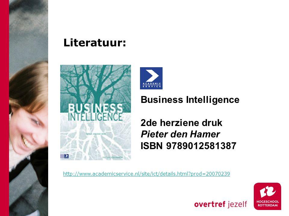 Literatuur: Business Intelligence 2de herziene druk Pieter den Hamer ISBN 9789012581387 http://www.academicservice.nl/site/ict/details.html?prod=20070