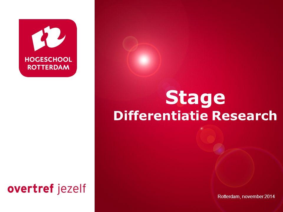 Presentatie titel Rotterdam, 00 januari 2007 Stage Differentiatie Research Rotterdam, november 2014