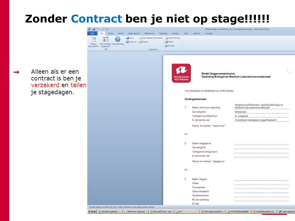 Zonder Contract ben je niet op stage!!!!!! Alleen als er een contract is ben je verzekerd en tellen je stagedagen.