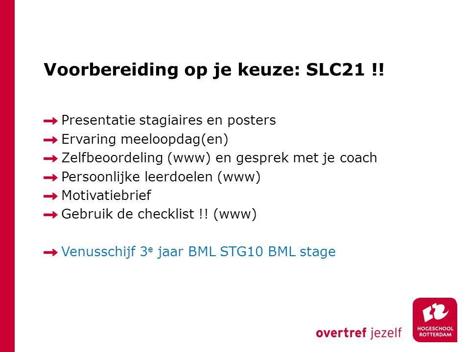 Voorbereiding op je keuze: SLC21 !! Presentatie stagiaires en posters Ervaring meeloopdag(en) Zelfbeoordeling (www) en gesprek met je coach Persoonlij