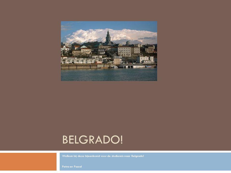 BELGRADO! Welkom bij deze bijeenkomst voor de studiereis naar Belgrado! Petra en Pascal
