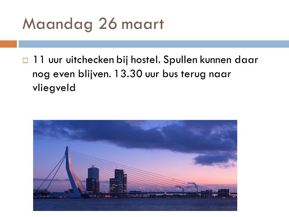 Maandag 26 maart  11 uur uitchecken bij hostel. Spullen kunnen daar nog even blijven.