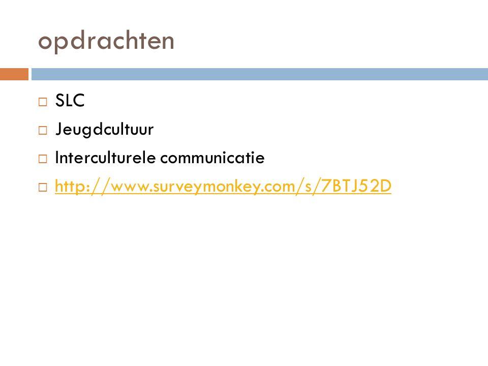 opdrachten  SLC  Jeugdcultuur  Interculturele communicatie  http://www.surveymonkey.com/s/7BTJ52D http://www.surveymonkey.com/s/7BTJ52D
