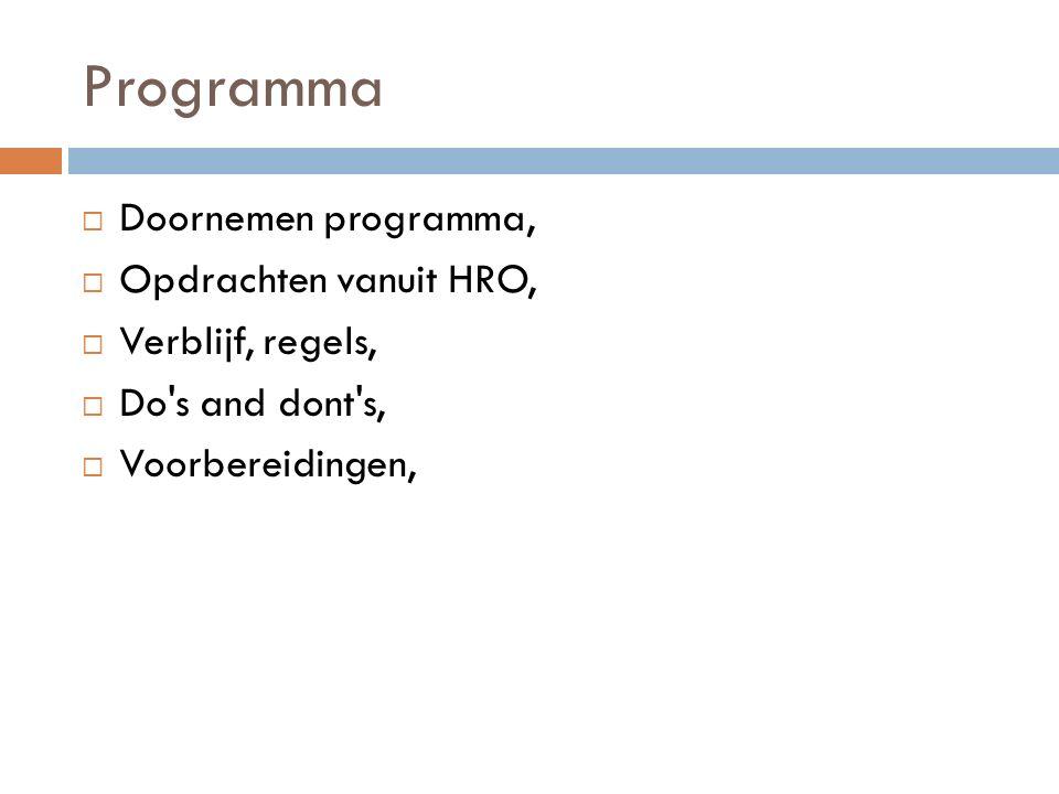 Programma  Doornemen programma,  Opdrachten vanuit HRO,  Verblijf, regels,  Do s and dont s,  Voorbereidingen,
