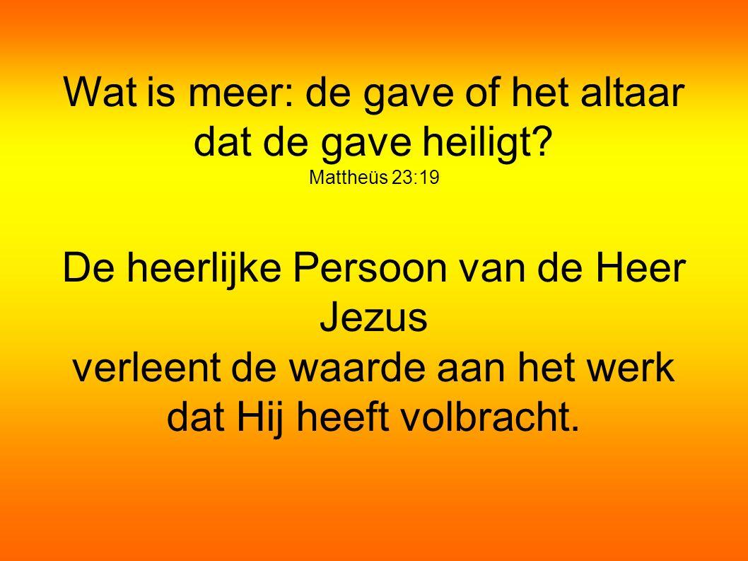 Wat is meer: de gave of het altaar dat de gave heiligt.