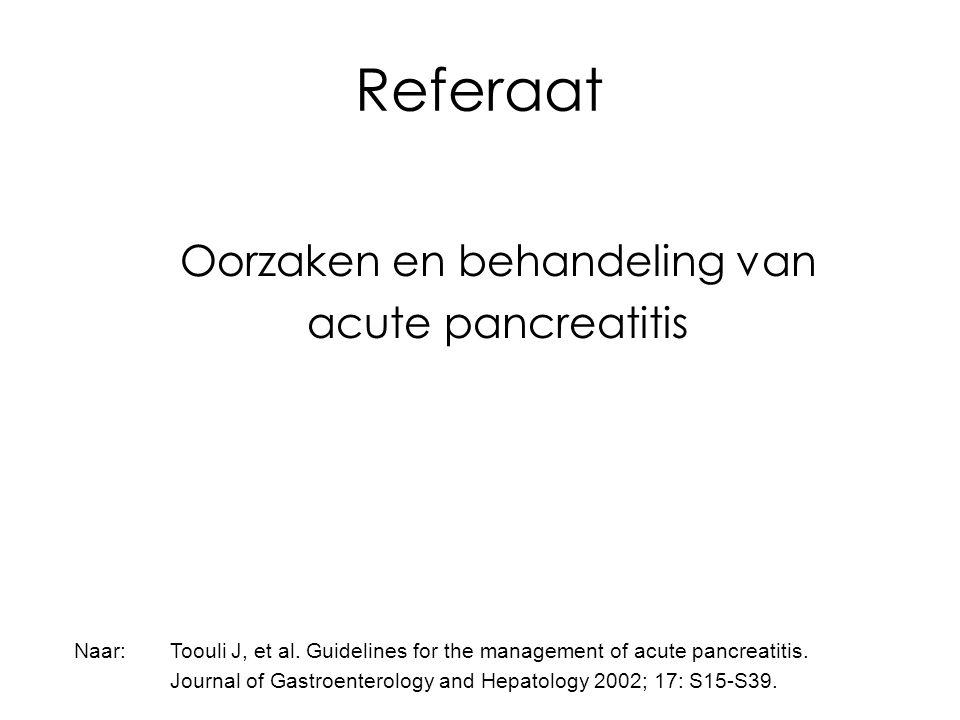 Referaat Oorzaken en behandeling van acute pancreatitis Naar: Toouli J, et al.