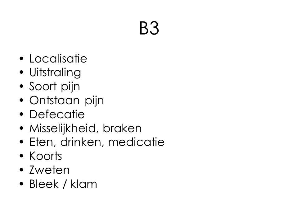 B3 Localisatie Uitstraling Soort pijn Ontstaan pijn Defecatie Misselijkheid, braken Eten, drinken, medicatie Koorts Zweten Bleek / klam