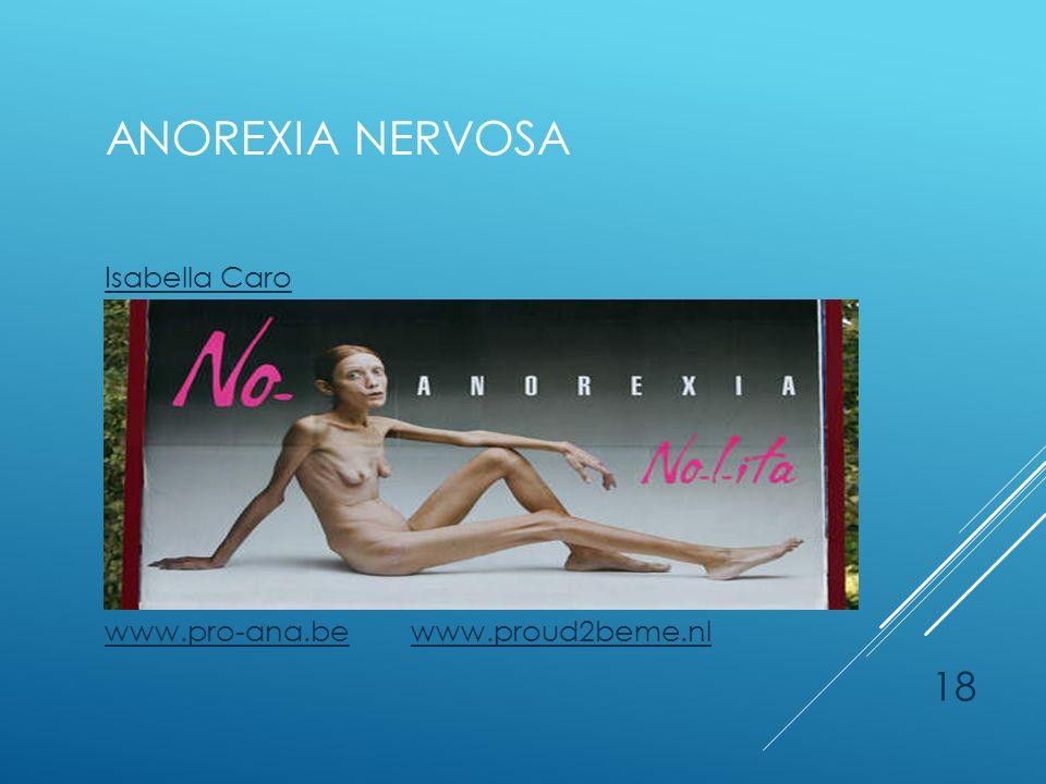 18 ANOREXIA NERVOSA Isabella Caro www.pro-ana.bewww.pro-ana.be www.proud2beme.nlwww.proud2beme.nl