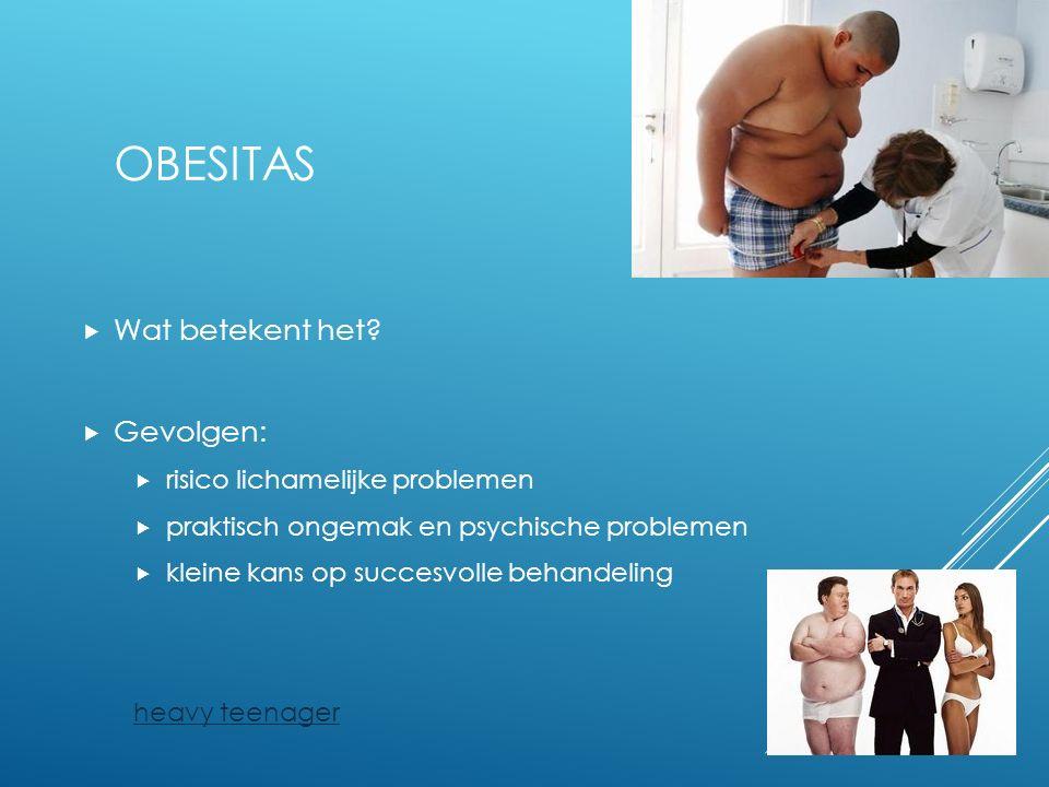 21 OBESITAS  Wat betekent het?  Gevolgen:  risico lichamelijke problemen  praktisch ongemak en psychische problemen  kleine kans op succesvolle b