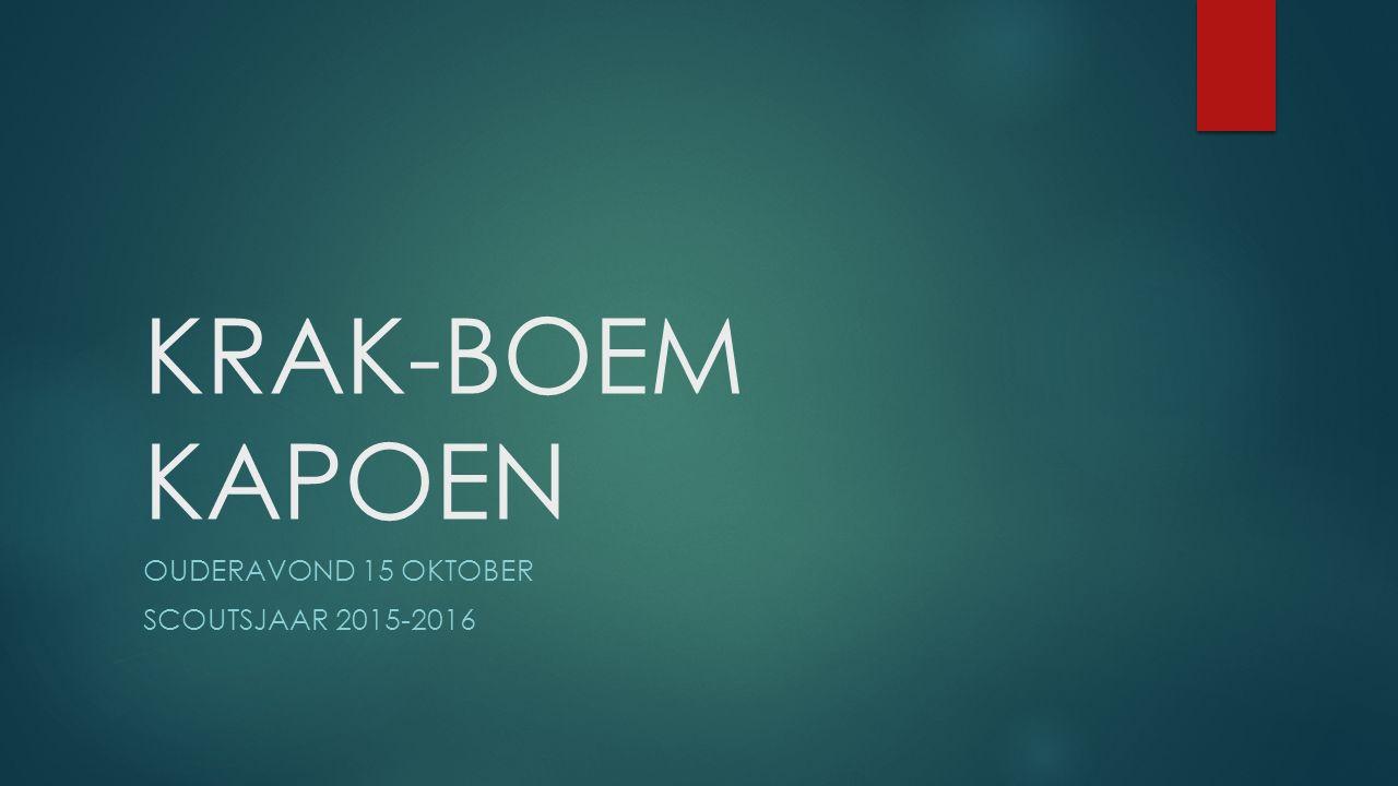 KRAK-BOEM KAPOEN OUDERAVOND 15 OKTOBER SCOUTSJAAR 2015-2016