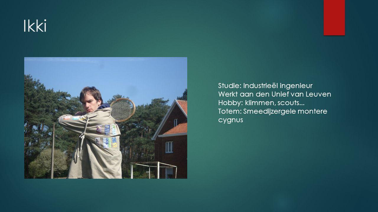 Ikki Studie: Industrieël ingenieur Werkt aan den Unief van Leuven Hobby: klimmen, scouts...