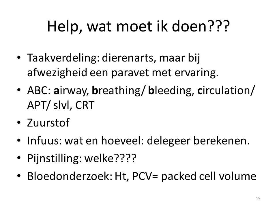 Help, wat moet ik doen??? Taakverdeling: dierenarts, maar bij afwezigheid een paravet met ervaring. ABC: airway, breathing/ bleeding, circulation/ APT