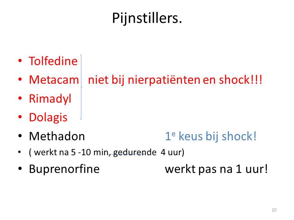 Pijnstillers. Tolfedine Metacam niet bij nierpatiënten en shock!!! Rimadyl Dolagis Methadon1 e keus bij shock! ( werkt na 5 -10 min, gedurende 4 uur)
