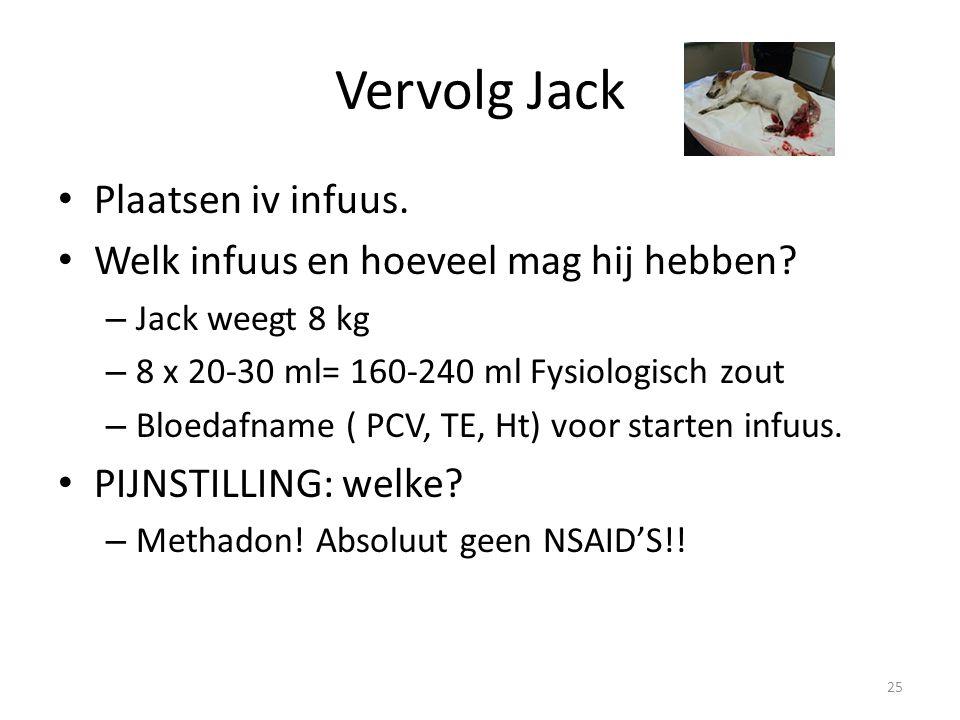 Vervolg Jack Plaatsen iv infuus. Welk infuus en hoeveel mag hij hebben? – Jack weegt 8 kg – 8 x 20-30 ml= 160-240 ml Fysiologisch zout – Bloedafname (