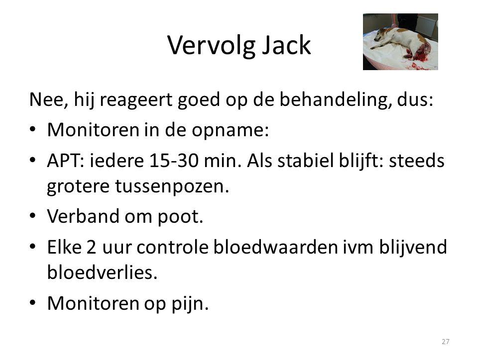 Vervolg Jack Nee, hij reageert goed op de behandeling, dus: Monitoren in de opname: APT: iedere 15-30 min. Als stabiel blijft: steeds grotere tussenpo